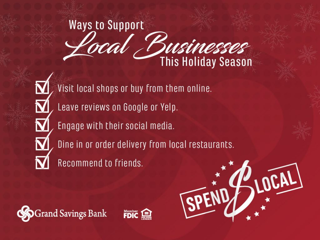 Besides spending local, here are five ways to support local businesses this holiday season: - Visit local shops or buy from them online - Leave reviews on Google or Yelp - Engage with their social media - Dine in or order delivery from local restaurants - Recommend to friends  SPEND LOCAL!
